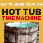 How to Have Your Own Hot Tub Time Machine!