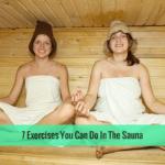 7 Awesome Sauna Exercises